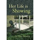 Her Life Is Showing by Alice Benson (Paperback / softback, 2014)