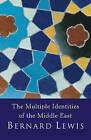 The Multiple Identities of the Middle East: 2000 Years of History from the Rise of Christianity to the Present Day by Bernard Lewis (Paperback, 1999)