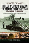 Hitler versus Stalin: The Eastern Front 1942 - 1943: Stalingrad to Kharkov by Nik Cornish (Paperback, 2016)