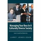 Managing Your Boss In A Culturally Diverse Society: Learn to Lead from Bottom-Up by Larry Jones-Esan (Paperback, 2013)