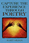 Capture the Experience Through Poetry by Juliet Wilson (Paperback / softback, 2010)