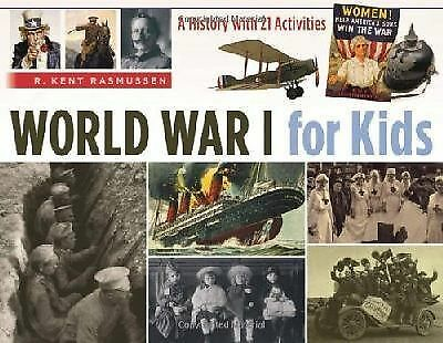 For Kids Ser.: World War I for Kids : A History with 21 Activities by R. Kent...