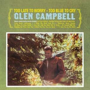 Glen-Campbell-Too-Late-to-Worry-Too-Blue-to-Cry-CD