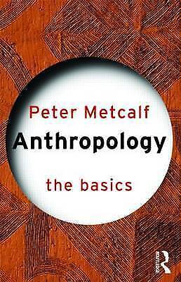1 of 1 - Anthropology: The Basics, Very Good Condition Book, Metcalf, Peter, ISBN 9780415