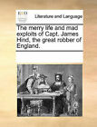The Merry Life and Mad Exploits of Capt. James Hind, the Great Robber of England. by Multiple Contributors, See Notes Multiple Contributors (Paperback / softback, 2010)