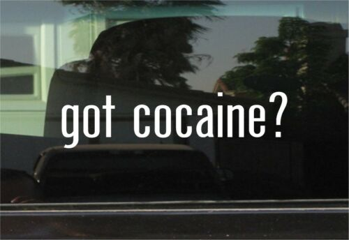 STICKER VINYL DECAL GOT COCAINE