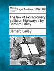 The Law of Extraordinary Traffic on Highways / By Barnard Lailey. by Barnard Lailey (Paperback / softback, 2010)