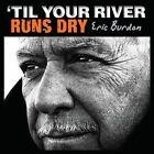 'Til Your River Runs Dry * by Eric Burdon (Vinyl, Jan-2013, ABKCO Records)