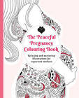 The Peaceful Pregnancy Colouring Book: Relaxing and Nurturing Illustrations for Expectant Mothers by Pinter & Martin Ltd. (Paperback, 2016)