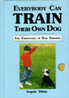 Everybody Can Train Their Own Dog by Angela White (Hardback, 1992)