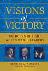 Visions of Victory: The Hopes of Eight World War II Leaders by Gerhard L. Weinberg (Hardback, 2005)