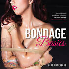 Bondage Basics: Naughty Knots and Risque Restraints You Need to Know by Lord Morpheous (Paperback, 2015)