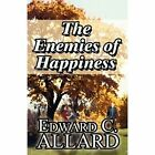 The Enemies of Happiness by Edward C. Allard 9781456031619