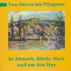 Von Ostern bis Pfingsten in Altmark, Börde, Harz und um den Huy von Hanns H. Schmidt (1993, Gebundene Ausgabe)