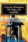 Garcia Marquez: El Viaje a la Semilla by Dasso Saldivar (Paperback / softback, 2013)