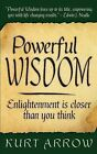 Powerful Wisdom: Your Enlightenment Is Closer Than You Think by Kurt Arrow (Paperback / softback, 2013)