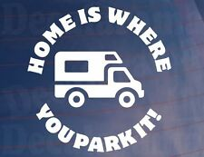 HOME IS WHERE YOU PARK IT! Vinyl Sticker - Ideal for Campervan/Motorhome/Window