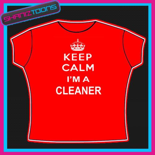 Keep Calm I/'m a cleaner Mesdames tailles adultes pour femme cadeau neuf