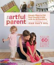 The Artful Parent : Simple Ways to Fill Your Family's Life with Art and...
