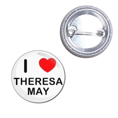 Button Badge I love Theresa May Choice 25mm//55mm//77mm Novelty Fun BadgeBeast