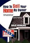 How to Sell Your Home by Owner Perkins Xlibris Corporation Hardba. 9781456815592