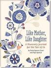 Like Mother, Like Daughter: A Discovery Journal for the Two of Us by Paula Spencer Scott (Hardback, 2015)