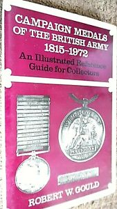 CAMPAIGN MEDALS OF THE BRITISH ARMY 1815-1972 / Robert W Gould (1972)