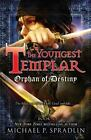 The Youngest Templar: Orphan of Destiny : Book 3 3 by Michael Spradlin (2011, Paperback)
