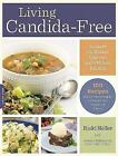 Living Candida-Free: 100 Recipes and a 3-Stage Program to Restore Your Health and Vitality by Ricki Heller, Andrea Nakayama (Paperback, 2015)