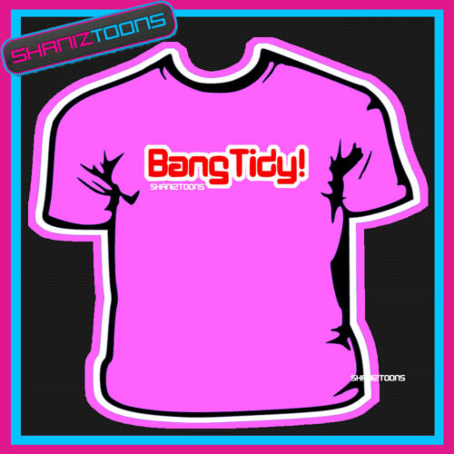 BANG TIDY KEITH LEMON FUNNY SLOGAN T-SHIRT SHANIZTOONS