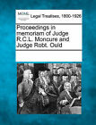 Proceedings in Memoriam of Judge R.C.L. Moncure and Judge Robt. Ould by Gale, Making of Modern Law (Paperback / softback, 2011)