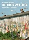 The Berlin Wall Story: Biography of a Monument by Hans-Hermann Hertle (Hardback, 2011)