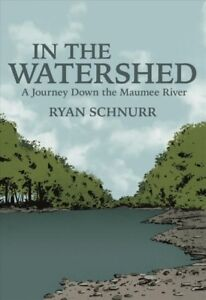 In-the-Watershed-A-Journey-Down-the-Maumee-River-Paperback-by-Schnurr-Rya