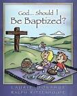God...Should I Be Baptized? by Laurie Donahue, Ralph Rittenhouse (Paperback / softback, 2003)