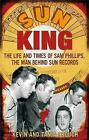 Sun King: The Life and Times of Sam Phillips, the Man Behind Sun Records by Kevin Crouch, Tanja Crouch (Paperback, 2009)