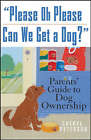 Please Oh Please Can We Get a Dog?: Parents' Guide to Dog Ownership by Cheryl Peterson (Paperback, 2005)