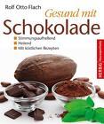 Gesund mit Schokolade von Rolf Otto Flach (2014, Gebundene Ausgabe)
