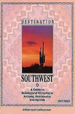 Destination Southwest : A Guide to Retiring and Wintering in Arizona, New Mex...