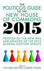 The Politicos Guide to the New House of Commons: Profiles of the New MPs and Analysis of the 2015 General Election Results: 2015 by Biteback Publishing (Paperback, 2015)