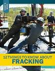 12 Things to Know about Fracking by Rebecca Felix (Paperback / softback, 2015)