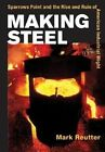 Making Steel: Sparrows Point and the Rise and Ruin of American Industrial Might by Mark Reutter (Paperback, 2004)