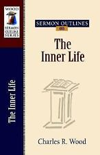 Wood Sermon Outline: Sermon Outlines on the Inner Life by Charles R. Wood...