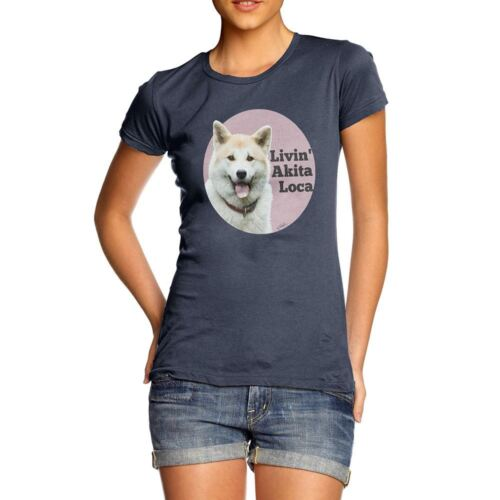 Funny T Shirts Livin/' Akita Loca Women/'s T-Shirt