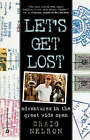 Let's Get Lost: Adventures in the Great Wide Open by Craig Nelson (Paperback, 2000)