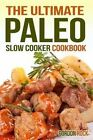 The Ultimate Paleo Slow Cooker Cookbook: Delicious Paleo Diet Recipes to Help You Live Longer by Gordon Rock (Paperback / softback, 2014)