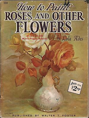 DISEGNO-ILLUSTRATO-HOW TO PAINT-ROSES AND OTHER FLOWERS-LOLA ADES-ANNO '80-L1940