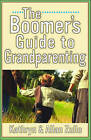 The Boomers' Guide to Grandparenting by Kathryn Zullo, Allan Zullo (Paperback)