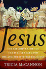 Jesus: The Explosive Story of the Lost Years and the Ancient Mystery Religions by Tricia Mccannon (Hardback, 2009)