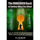 Forbidden Book of Getting What You Want by Ellis J K 1435703596 Lulu Com 2007