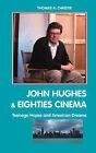 John Hughes and Eighties Cinema: Teenage Hopes and American Dreams by Thomas A. Christie (Hardback, 2010)